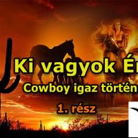 Ki vagyok én…? (Cowboy igaz története 1. rész)