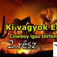 Ki vagyok én…? (Cowboy igaz története 2. rész)
