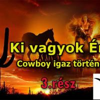 Ki vagyok én…? (Cowboy igaz története 3. rész)