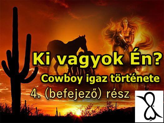Ki vagyok én? (Cowboy igaz története, 4. befejező rész)