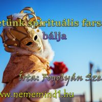 Életünk spirituális farsangi bálja