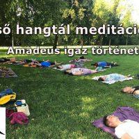 Első hangtál meditációm 2018. aug. 3. (Amadeus igaz története)