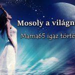 Mosoly a világnak (Mama65 igaz története)