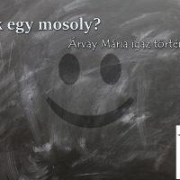 Csak egy mosoly? (Árvay Mária igaz története)