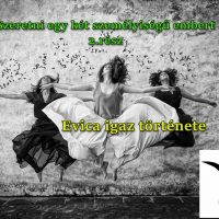 Szeretni egy két személyiségű embert 2. rész Evica igaz története