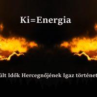 Ki = Energia (Elmúlt Idők Hercegnőjének igaz története)