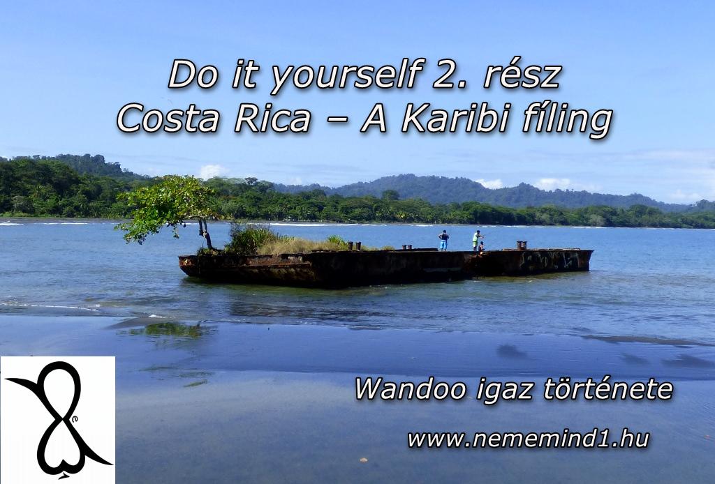 Do it yourself 2. rész Costa Rica – A Karibi fíling (Wandoo igaz története)