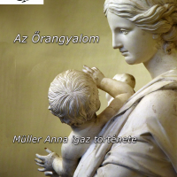 Az Őrangyalom (Müller Anna igaz története)
