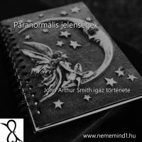 Paranormális jelenségek (John Arthur Smith igaz története)