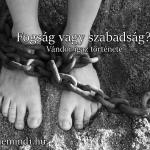 Fogság vagy szabadság? (Vándor igaz története)