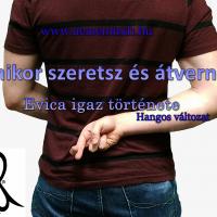 Evica: Amikor szeretsz és átvernek (Hangos igaz történet)