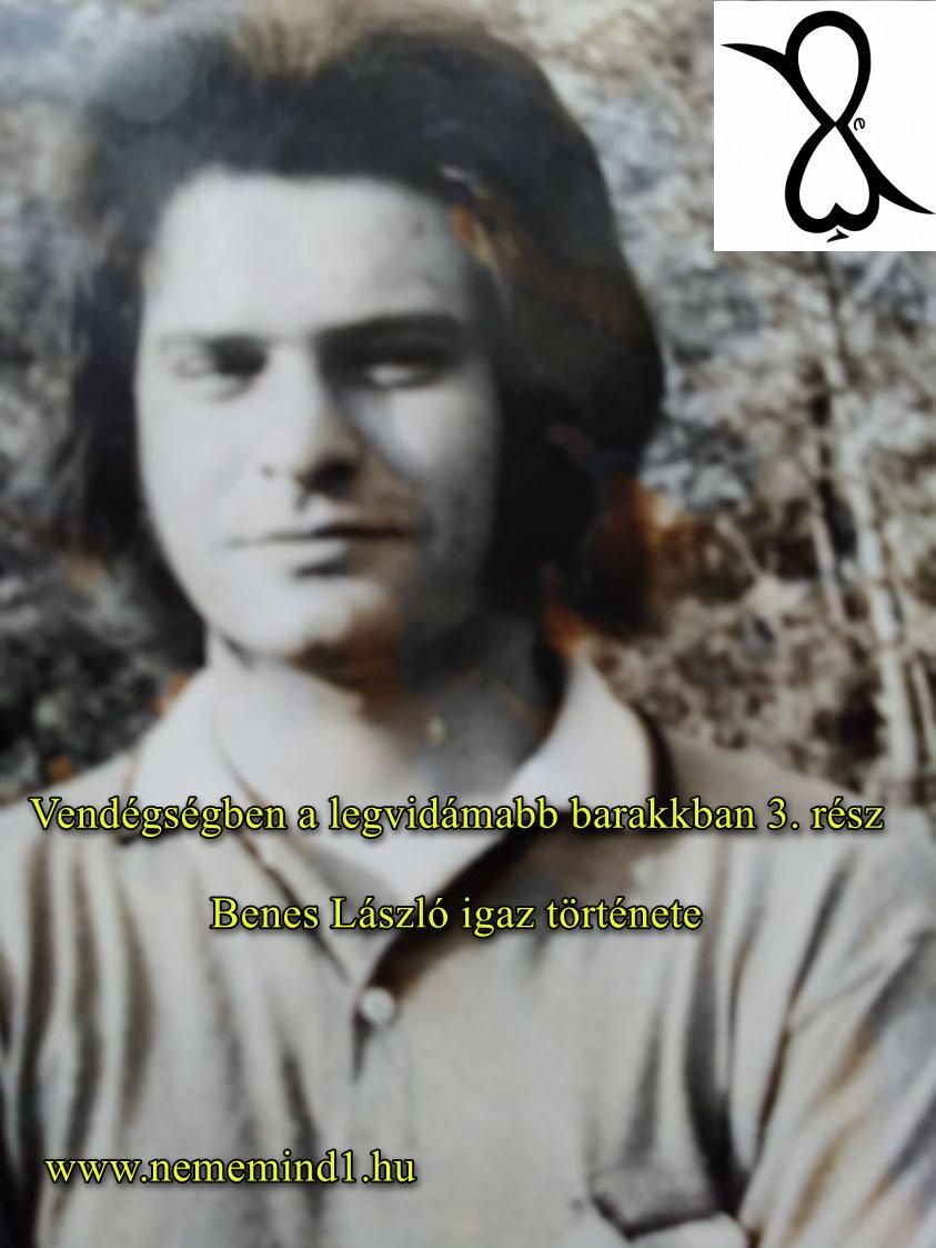 Vendégségben a legvidámabb barakkban 3. rész (Benes László igaz története)